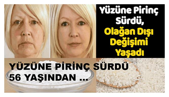 56 Yaşındaki Kadın Yüzüne Pirinç Sürdü Değişime İnanamadı