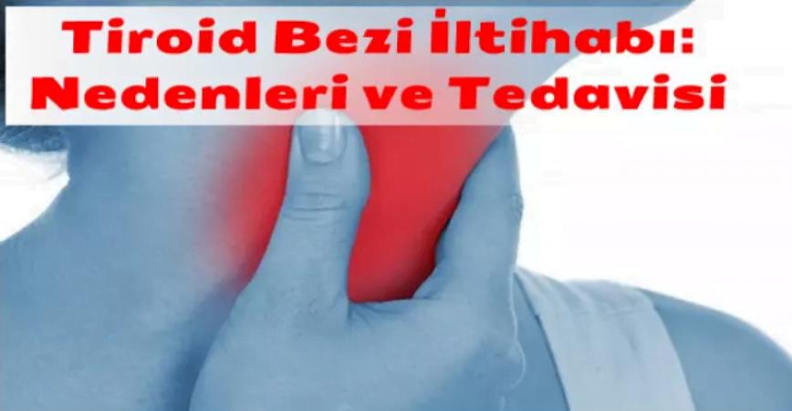 Photo of Tiroid Bezi İltihabı: Nedenleri ve Tedavisi
