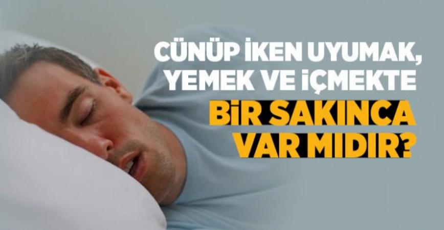 Photo of Cünüp olarak uyumak, yemek ve içmekte bir sakınca var mıdır?