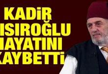Photo of Kadir Mısıroğlu Hayatını Kaybetti!